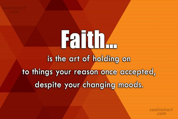 Holding On Quote: Faith… is the art of holding on...