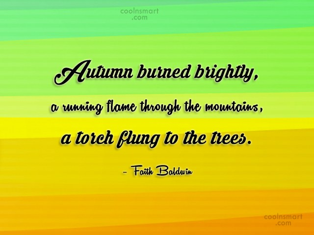 Autumn Quote: Autumn burned brightly, a running flame through...