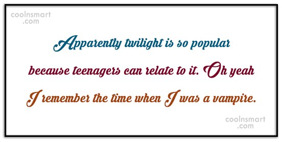 Movies Quote: Apparently twilight is so popular because teenagers...