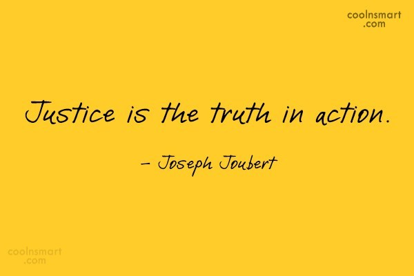 Quote: Justice is the truth in action. –...