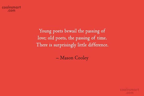 Quote: Young poets bewail the passing of love;...