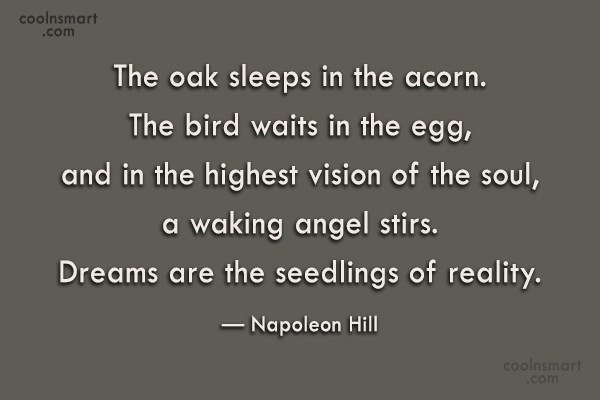 Dream Quote: The oak sleeps in the acorn. The...