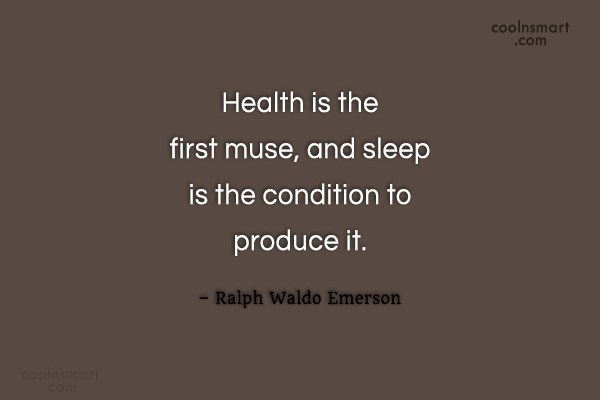 Quote: Health is the first muse, and sleep...