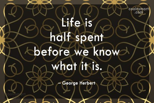 Quote: Life is half spent before we know...