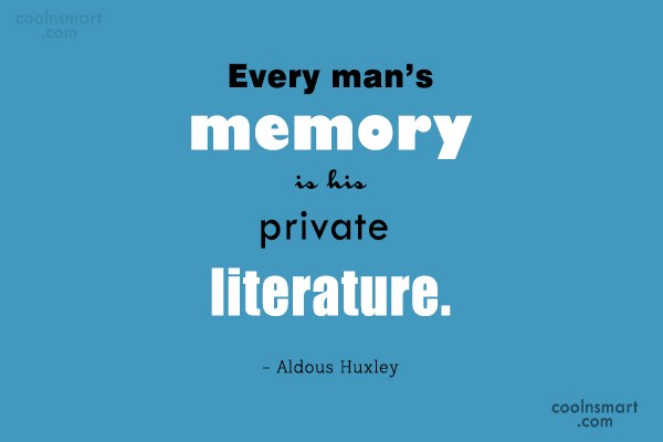 Quote: Every man's memory is his private literature....