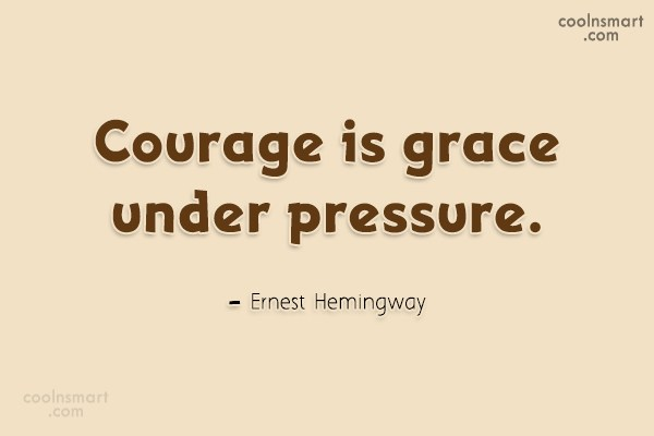 courage is grace under pressure essay 优质解答 hemingway once wrote that courage is grace under pressure 海明威曾写道,勇气乃是在重压之下不失风度.