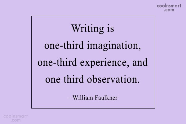 Quote: Writing is one-third imagination, one-third experience, and...