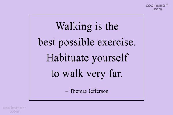Walking Quote: Walking is the best possible exercise. Habituate...
