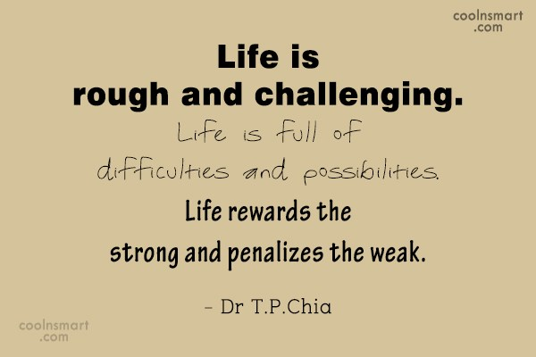 Quote: Life is rough and challenging. Life is...