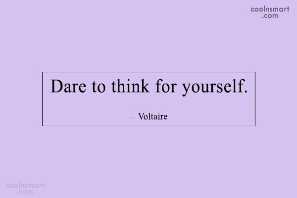Quote: Dare to think for yourself. – Voltaire