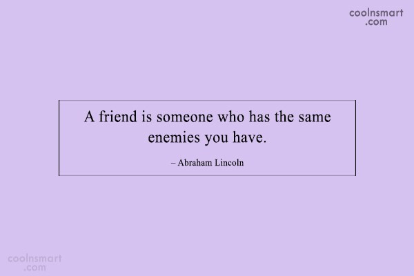 Quote: A friend is someone who has the...