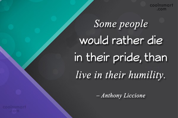 Pride Quote: Some people would rather die in their...
