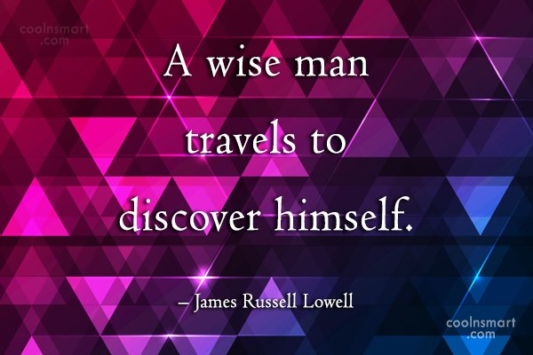 Quote: A wise man travels to discover himself....