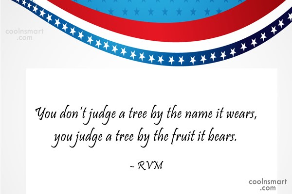 Judgement Quote: You don't judge a tree by the...