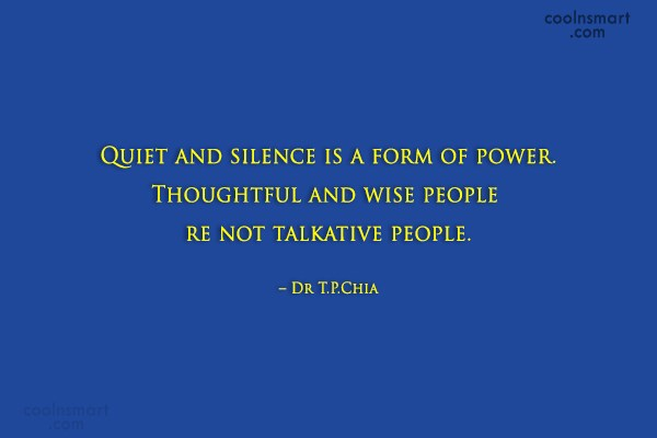 Silence Quote: Quiet and silence is a form of...