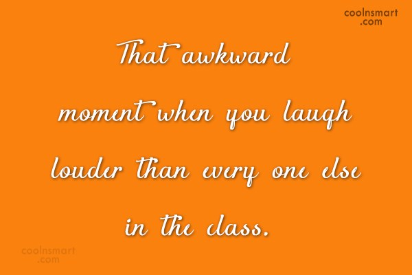 Funny Awkward Moments Quote: That awkward moment when you laugh louder...