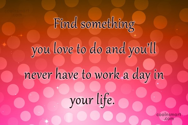 Work Quote: Find something you love to do and...