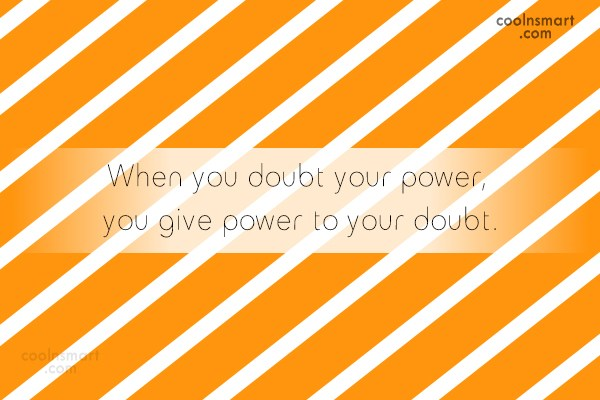 Power Quote: When you doubt your power, you give...