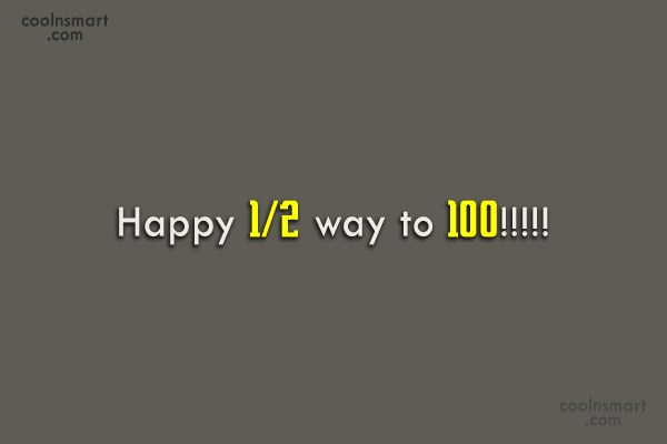 Quote: Happy 1/2 way to 100!!!!! - CoolNsmart.com