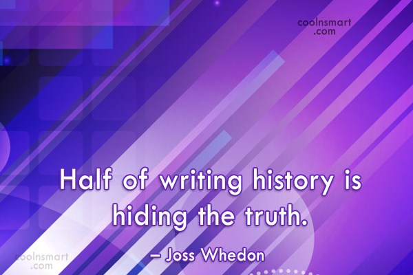 History Quote: Half of writing history is hiding the...
