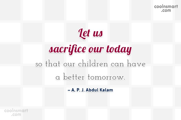 Children Quote: Let us sacrifice our today so that...
