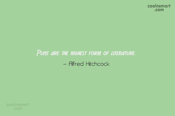 Quote: Puns are the highest form of literature....