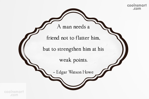 Quote: A man needs a friend not to...