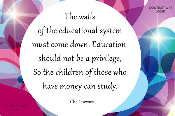 Quote: The walls of the educational system must...