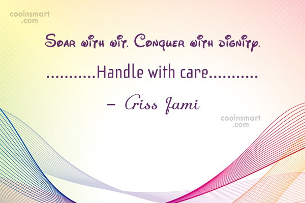 Dignity Quote: Soar with wit. Conquer with dignity. Handle...