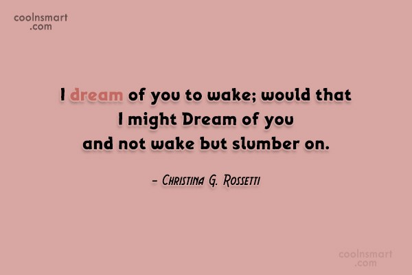 Quote: I dream of you to wake; would...