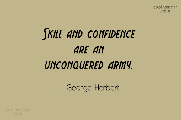 Art Quote: Skill and confidence are an unconquered army....