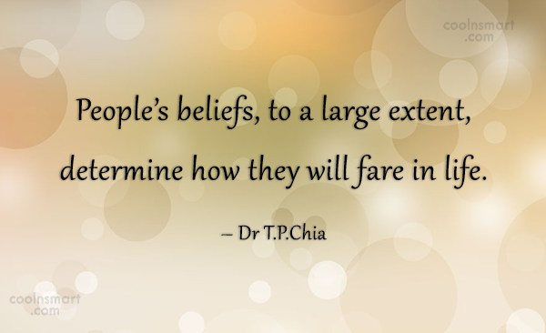Belief Quote: People's beliefs, to a large extent, determine...