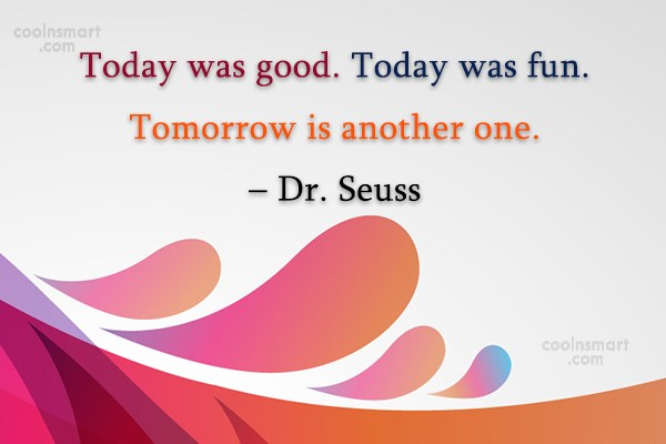 Quote: Today was good. Today was fun. Tomorrow...