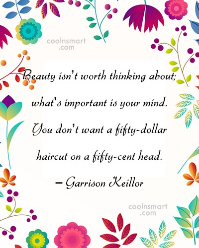 Funny Quote: Beauty isn't worth thinking about; what's important...