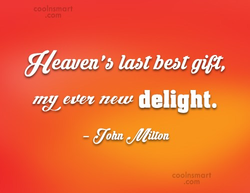 Quote: Heaven's last best gift, my ever new...
