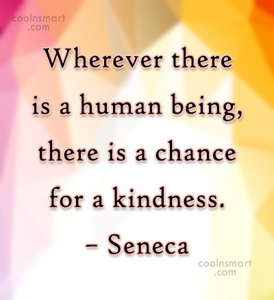 Kindness Quote: Wherever there is a human being, there...