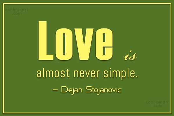 Quote: Love is almost never simple. – Dejan...