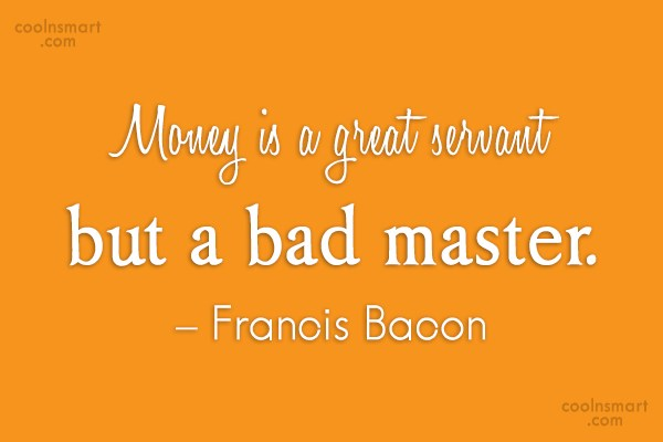 Quote: Money is a great servant but a...