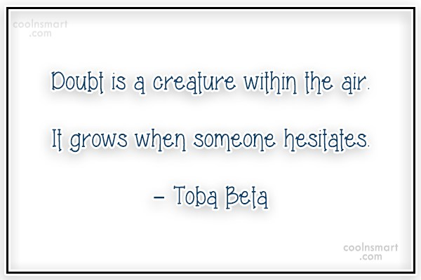 Quote: Doubt is a creature within the air.It...