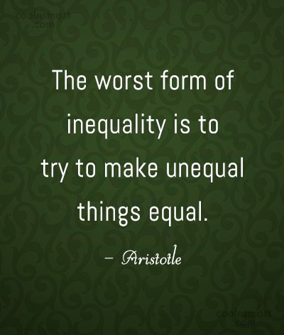 Equality Quote: The worst form of inequality is to...