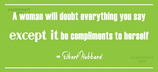 Quote: A woman will doubt everything you say...