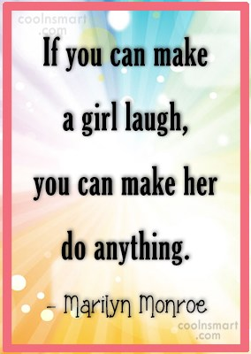 Quote: If you can make a girl laugh,...
