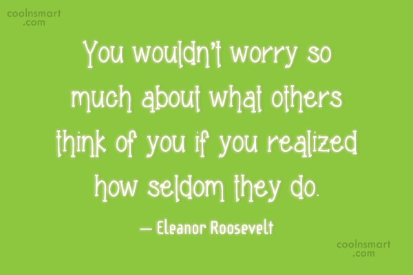Being Yourself Quote: You wouldn't worry so much about what...