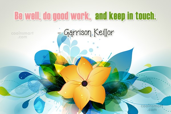 Quote: Be well, do good work, and keep...