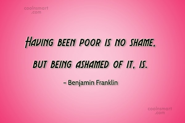 Shame Quote: Having been poor is no shame, but...