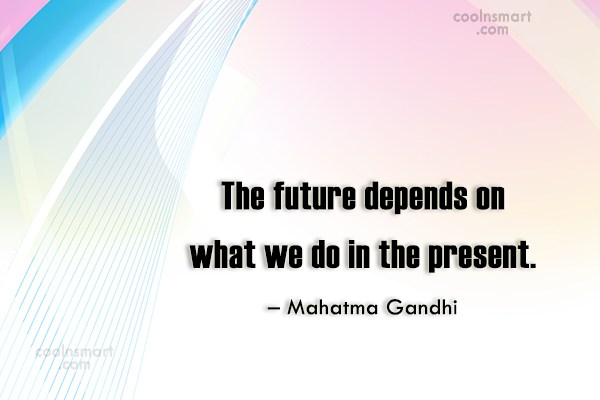 Quote: The future depends on what we do...