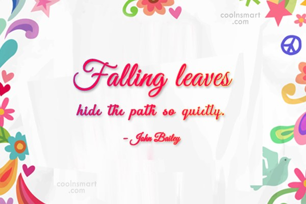 Autumn Quote: Falling leaves hide the path so quietly....
