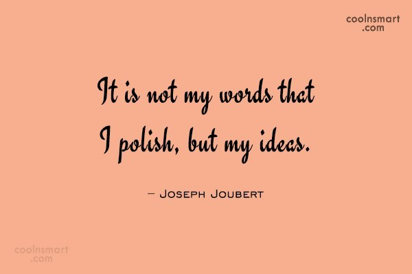 Ideas Quote: It is not my words that I...