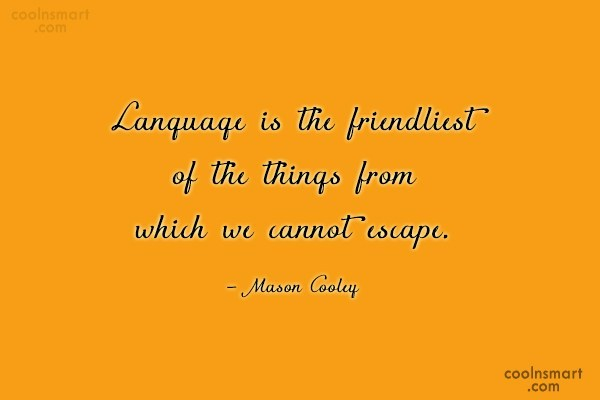 Quote: Language is the friendliest of the things...