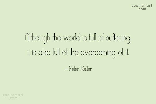 Quote: Although the world is full of suffering,...